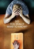 Do You Really Want to Know?