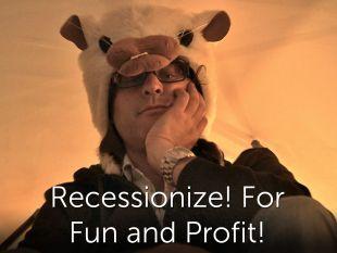 Recessionize! For Fun and Profit!