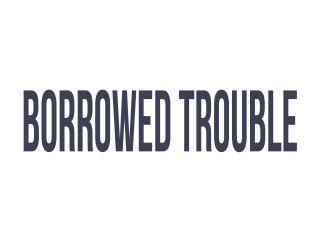 Borrowed Trouble