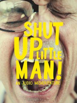 Shut Up Little Man! An Audio Misadventure