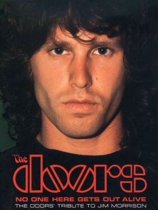 The Doors: No One Here Gets Out Alive - The Doors' Tribute To Jim Morrison