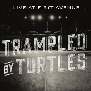 Trampled By Turtles: Live at First Avenue