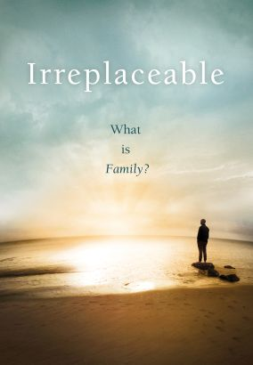 Focus on Family Presents: Irreplaceable