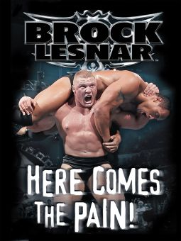 Brock Lesnar...Here Comes the Pain