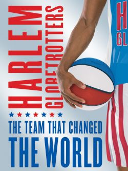 The Harlem Globetrotters: The Team That Changed the World