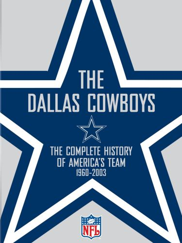 NFL: The Dallas Cowboys - The Complete History of America's Favorite Team, 1960-2003