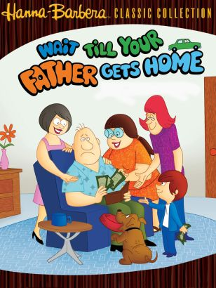 Wait Till Your Father Gets Home [Animated TV Series]