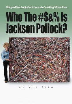 Who the $#%& Is Jackson Pollock?