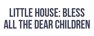 Little House on the Prairie: Bless All the Dear Children
