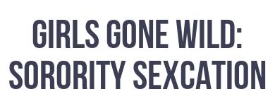 Girls Gone Wild: Sorority Sexcation