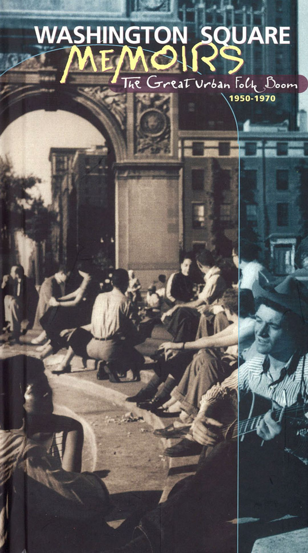 Washington Square Memoirs: The Great Urban Folk Boom, 1950-1970