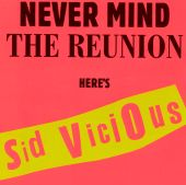 Never Mind the Reunion Here's Sid Vicious