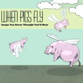 When Pigs Fly: Songs You Never Thought You'd Hear