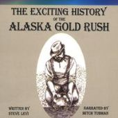 The Exciting History of the Alaska Gold Rush