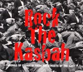 Rock the Kasbah: Songs of Freedom From the Streets of the East