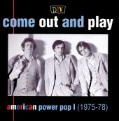 D.I.Y.: Come Out and Play: American Power Pop I (1975-78)