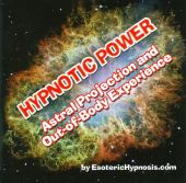 Hypnotic Power: Astral Projection And Out Of Body Experience