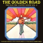 The Golden Road: The Electric Coffee House, Vol. 2: Further Travels into Unexplored Rock Te