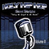 Holy Hip Hop: Taking the Gospel to the Streets, Vol. 8