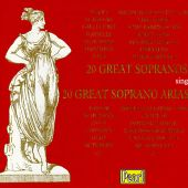 20 Great Sopranos sing 20 Great Soprano Arias