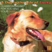 A Day in the Life of Lucky: Classical Music for You and Your Dog