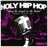 Holy Hip Hop: Taking the Gospel to the Streets, Vol. 6