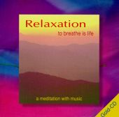 Relaxation: To Breathe Is Life-A Meditation with Music