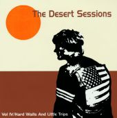 Desert Sessions, Vol. 4: Hard Walls & Little Trips