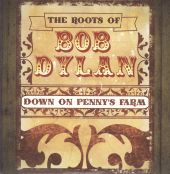 The Roots of Bob Dylan: Down on Penny's Farm