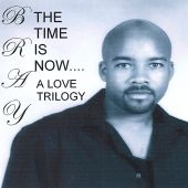 The Time Is Now...A Love Trilogy