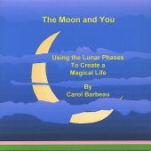 The Moon and You: Using the Lunar Phases to Create a Magical Life