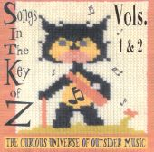 Songs in the Key of Z, Vol. 1-2: The Curious Universe of Outsider Music