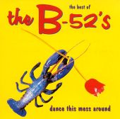 The Best of the B-52's: Dance This Mess Around