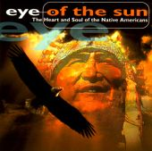 Eye of the Sun: The Heart & Soul of the Native Americans