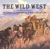 The Wild West: Essential Western Film Music Collection
