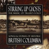 Stirring Up Ghosts: Songs & Stories of Historic British Columbia