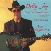 """Bobby Jay Sings the Country Classics Featuring New Release """"The Songwriter"""""""