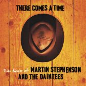 There Comes A Time - the Best Of Martin Stephenson And the Daintees