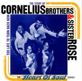 The Story of Cornelius Brothers & Sister Rose: Too Late to Turn Back Now