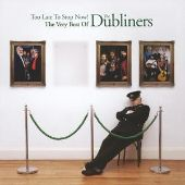 Too Late to Stop Now!: The Very Best of the Dubliners