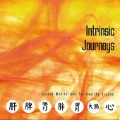Intrinsic Journeys: Guided Meditations for Healthy Organs