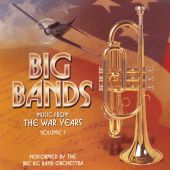 Music from the War Years: Big Bands, Vol. 1