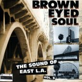 Brown Eyed Soul: The Sound of East L.A., Vol. 3