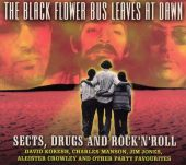 The Black Flower Bus Leaves at Dawn: Sects, Drugs & Rock'n'roll