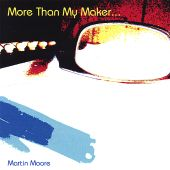 More Than My Maker...
