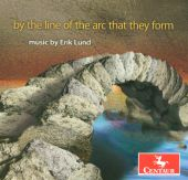 By the Line of Arc That They Form: Music by Erik Lund