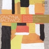 Grazyna Bacewicz: Music for Chamber Orchestra, Vol. 1