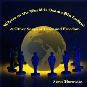 Where in the World Is Osama Bin Laden & Other Songs of Peace and Freedom