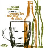 Songs for the Dog and Duck (Saint Etienne Present)