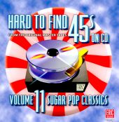 Hard to Find 45s, Vol  11: Sugar Pop Classics - Various